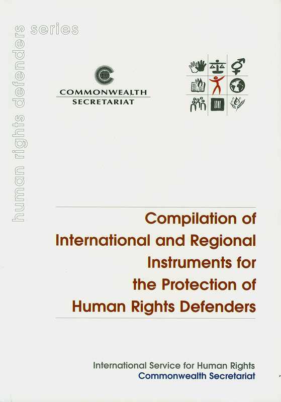 Compilation of international and regional instruments for the protection of human rights defenders /International Services for Human Rights Commonwealth Secretariat||Human rights defenders series