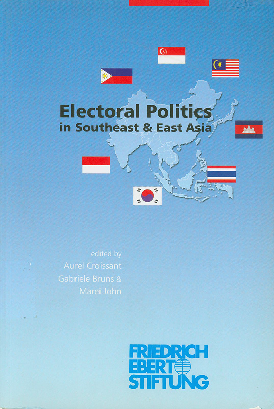 Electoral Politics in Southeast and East Asia /edited by Aurel Croissant, Gabriele Bruns and Marei John