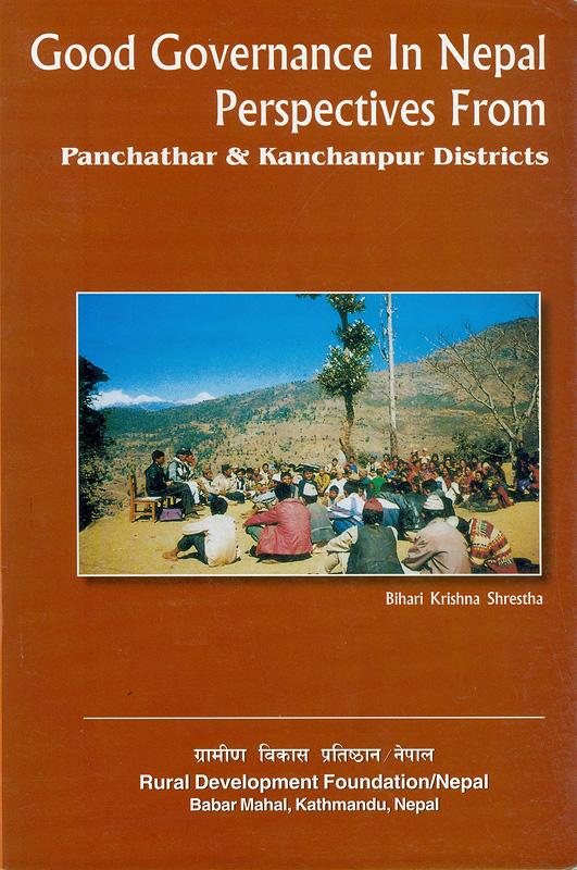 Good governance in Nepal :perspectives from Panchathar & Kanchanpur Districts /Bihari Krishna Shrestha