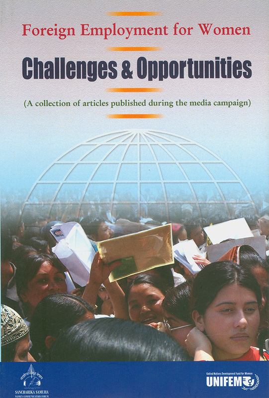 Foreign employment for women :challenges & opportunities : a collection of articles published during the media campaign /[editor, Lok Nath Sangraula ; translation, Nabin Singh]