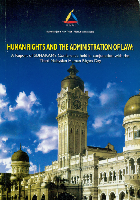 Human rights and the administration of law :a report of Suhakam's conference held in conjunction with the third Malaysian human rights day, 9-10 September 2003, Kuala Lumpur, Malaysia/