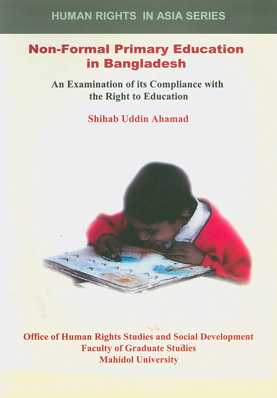 Non-formal primary education in Bangladesh :an examination of its compliance with the right to education/Shihab Uddin Ahamad||Human rights in Asia series