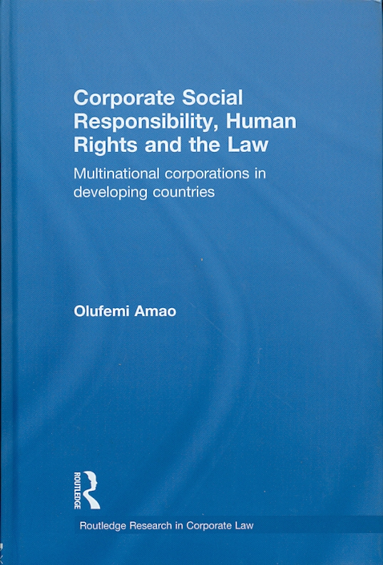 Corporate social responsibility, human rights, and the law :multinational corporations in developing countries /Olufemi Amao||Routledge research in corporate law