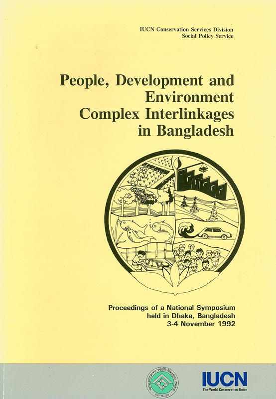 People, development and environment :complex interlinkages in Bangladesh : proceedings of a national symposium held in Dhaka, Bangladesh, 3-4 November 1992||National Symposium on 'People, Development, and Environment' (1992 :Dhaka, Bangladesh)