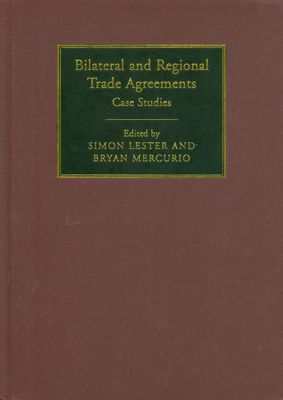 Bilateral and regional trade agreements :case studies /edited by Simon Lester and Bryan Mercurio