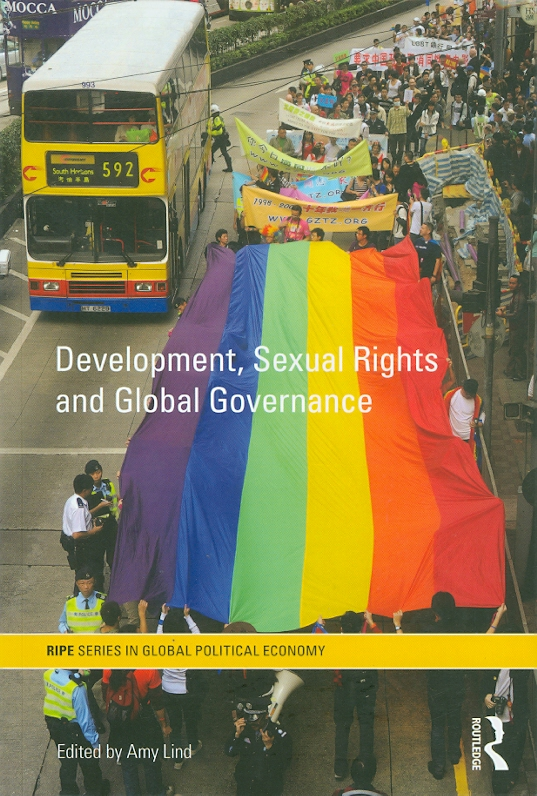 Development, sexual rights and global governance /edited by Amy Lind||RIPE series in global political economy ;29