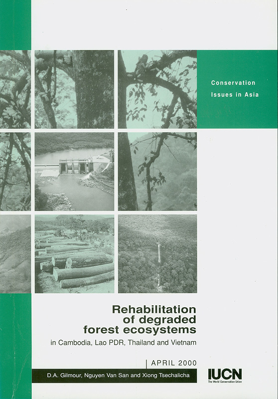 Rehabilitation of degraded forest ecosystems in Cambodia, Lao PDR, Thailand and Vietnam / D.A. Gilmour, Nguyen Van San, and Xiong Tsechalicha||Conservation issues in Asia