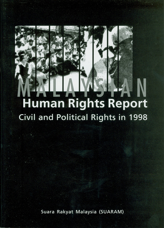 Malaysian human rights report 1998 :civil and political rights /Suara Rakyat Malaysia (SUARAM)||Malaysia human rights report : civil and political rights