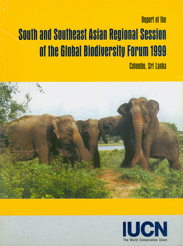 Report of the South and Southeast Asian regional session of the global biodiversity forum 1999 /edited by Jinie Dela ; hosted by The Ministry of Forestry and Environment, Sri Lanka