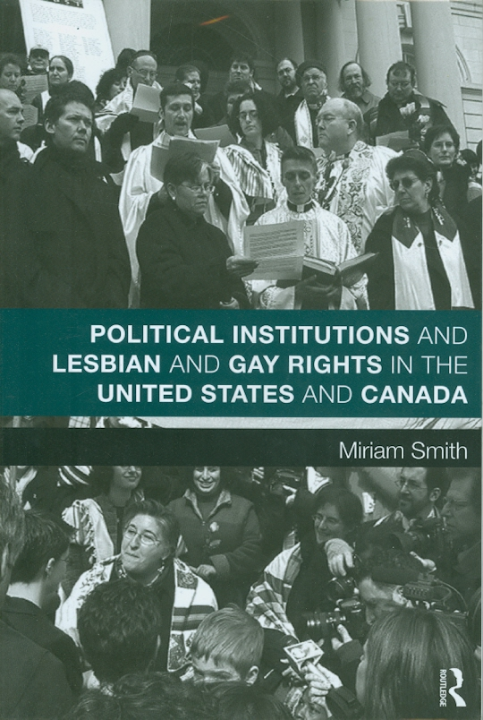 Political institutions and lesbian and gay rights in the United States and Canada /Miriam Smith||Routledge studies in North American politics ;1.