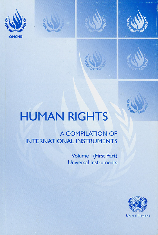 Human rights :a compilation of international instruments /Office of the United Nations High Commissioner forHuman Rights, Geneva