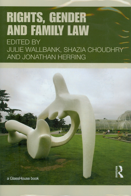 Rights, gender, and family law /edited by Julie Wallbank, Shazia Choudhry and Jonathan Herring