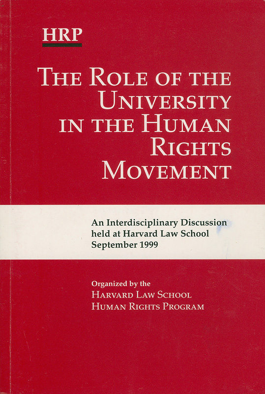 Role of the university in the human rights movement :an interdisciplinary discussion held at Harvard Law School, September 1999 /organized by Harvard Law School Human Rights Program
