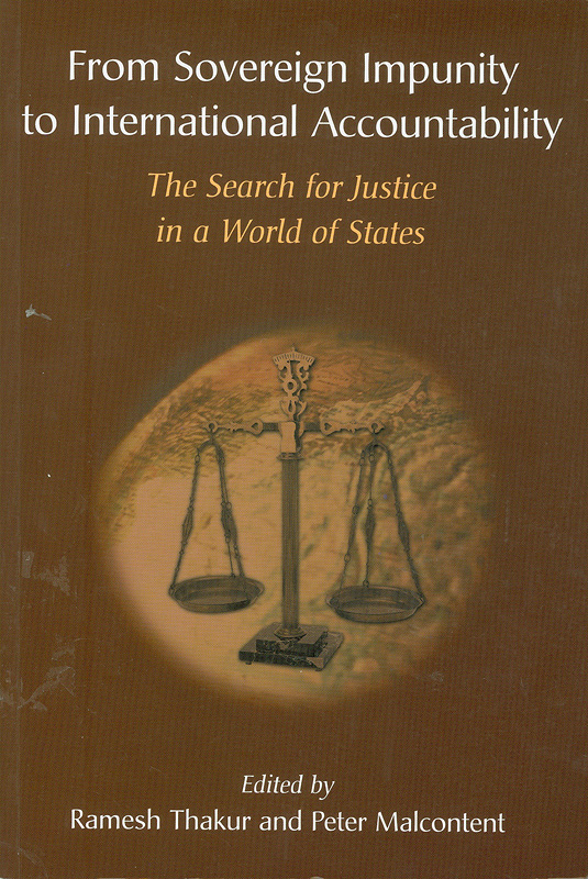 From sovereign impunity to international accountability :the search for justice in a world of states /edited by Ramesh Thakur and Peter Malcontent