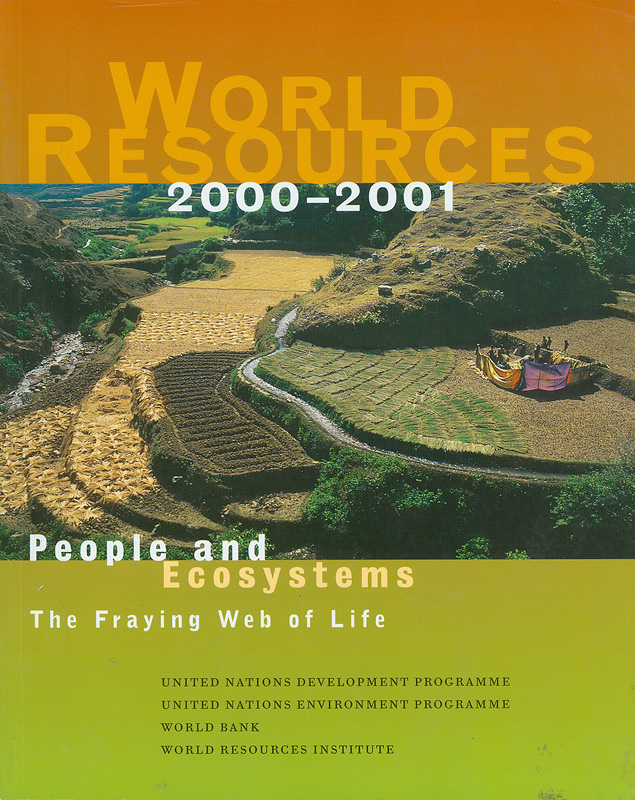 World resources 2000-2001 :people and ecosystems : the fraying web of life /produced by the World Resources Institute in collaboration with the United Nations Development Programme, The United Nations Environment Programme, and the World Bank ||People and ecosystems :the fraying web of life