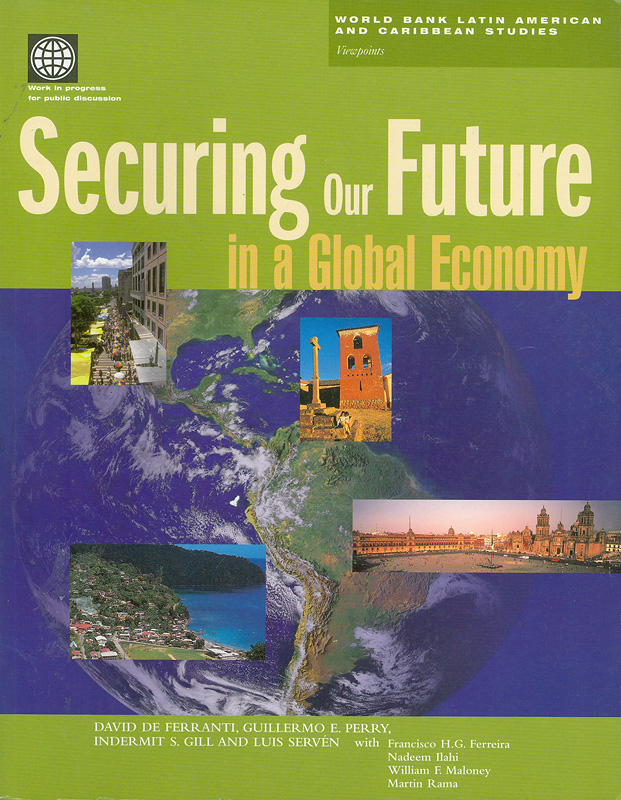 Securing our future in a global economy /by David deFerranti... [et al.]||World Bank Latin American and Caribbean studies.Viewpoints