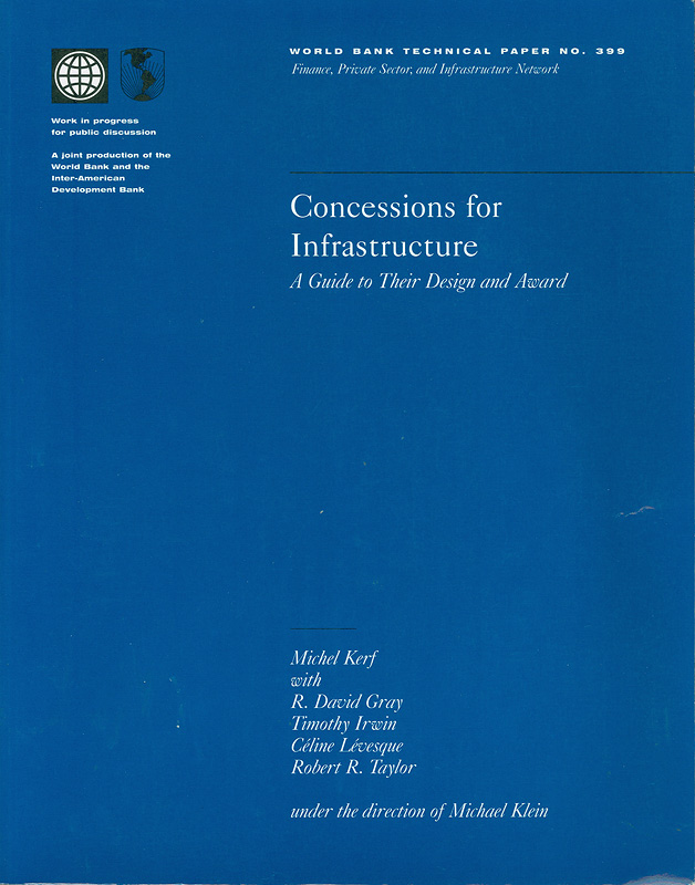 Concessions for infrastructure :a guide to their design and award /Michel Kerf ... [et al] ; under the direction of Michael Klein||World Bank technical paper ;no. 399