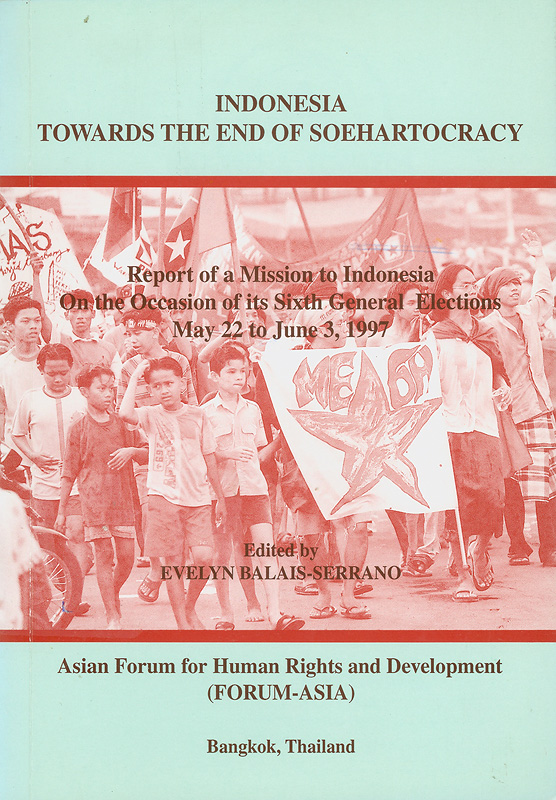 Indonesia towards the end of Soehartocracy :report of a mission to Indonesia on the occasion of its sixth general elections May 22 to June 3, 1997 /edited by Evelyn Balais-Serrano