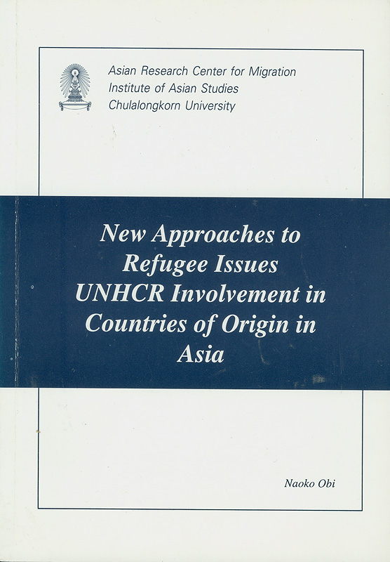New approaches to refugee issues? :UNHCR involvement in countries of origin in Asia /Naoko Obi||ARCM ;No. 022