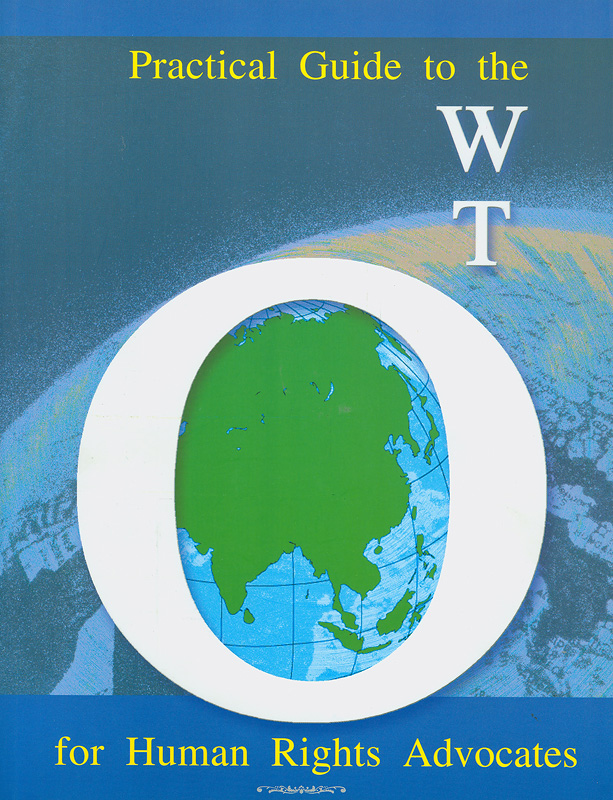 Practical guide to the WTO for human rights advocates /[written by: Esther Lam ... et al.]