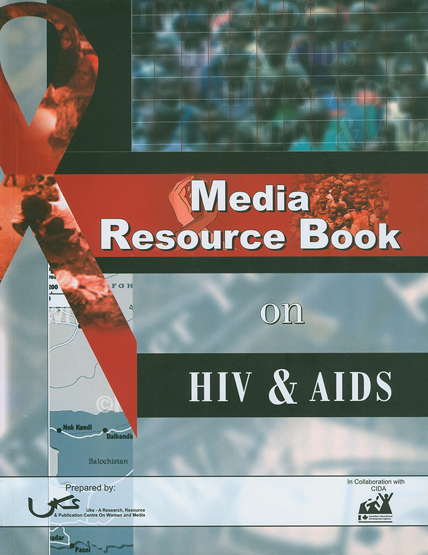 Media resource book on HIV & AIDS /[concept Tasneem Ahmar ; compilation Mehreen Saeed]||Media resource book on HIV and AIDS