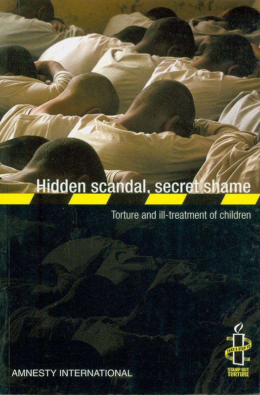 Hidden scandal, secret shame :torture and ill-treatment of children /Amnesty International