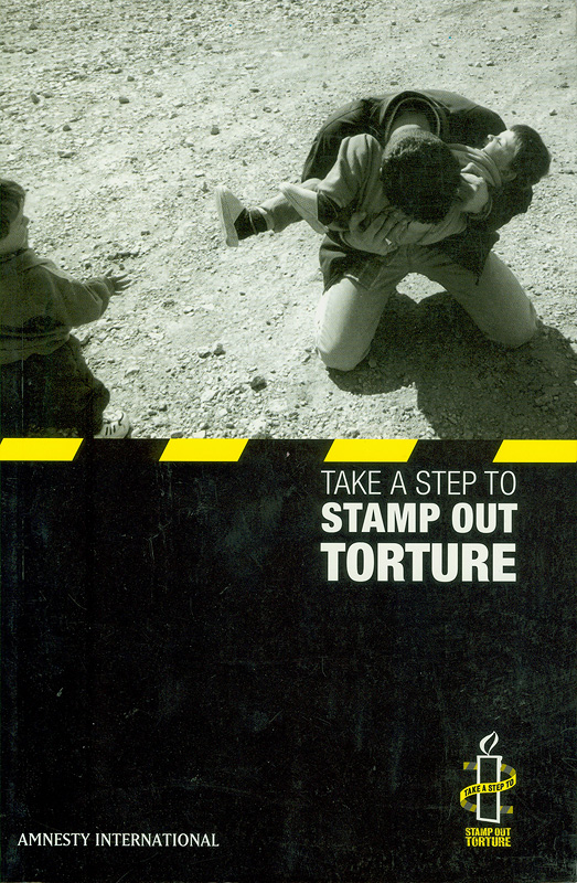 Take a step to stamp out torture /Amnesty International Publications