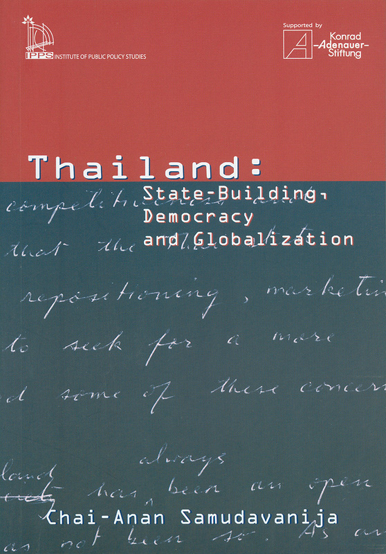 Thailand :state-building, democracy, and globalization /Chai-Anan Samudavanija