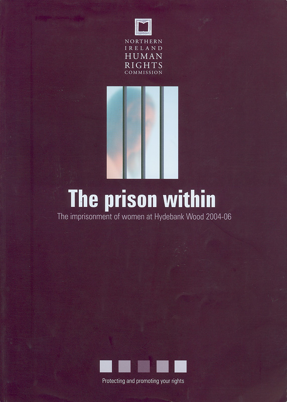 prison within :the imprisonment of women at Hydebank Wood 2004-06 /Phil Scraton and Linda Moore
