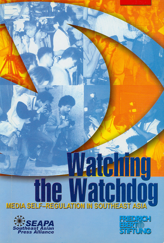 Watching the watchdog :media self-regulation in SouthEast Asia /edited by Cecile C.A. Balgos