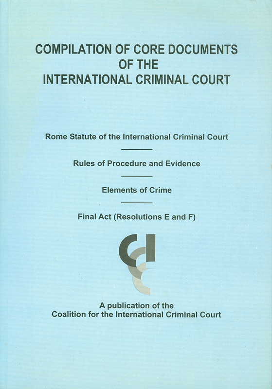 Compilation of core documents of the International Criminal Court /International Criminal Court