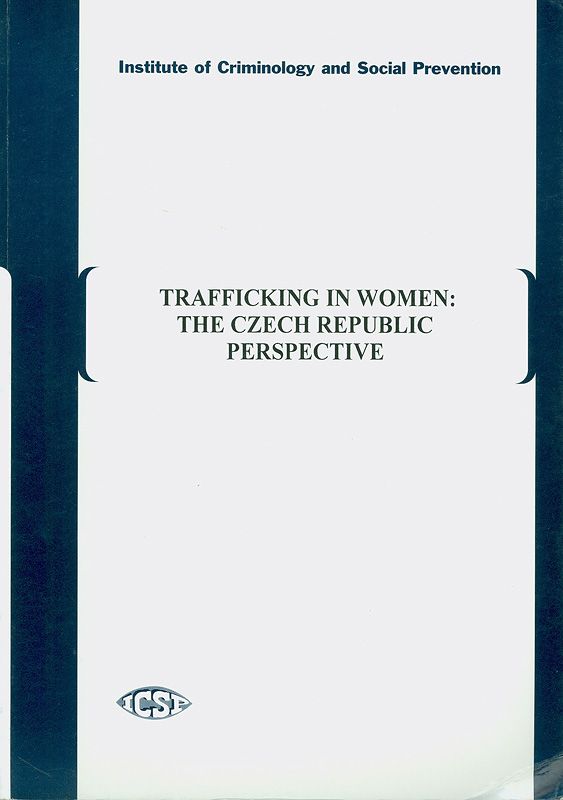 Trafficking in women :the Czech Republic perspective /Institute of Criminology and Social Prevention||Trafficking in women