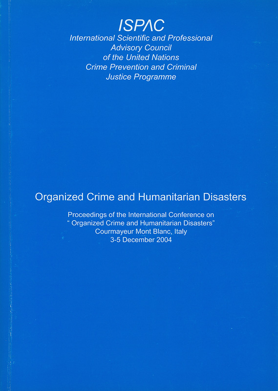 Organized crime and humanitarian disasters :proceedings of the International Conference on
