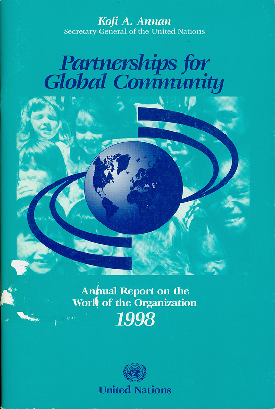 Partnerships for global community :annual report on the work of the organization 1998 /Kofi A. Annan||Partnerships for global community