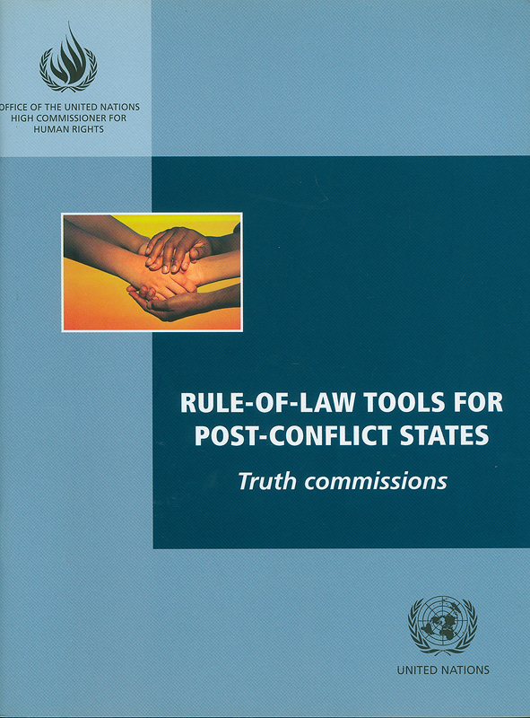 Rule-of-law tools for post-conflict states :truth commissions /Office of the United Nations, High Commissioner for Human Rights||Rule of law tools for post-conflict states : truth commissions