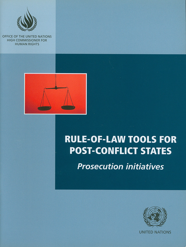 Rule-of-law tools for post-conflict states :prosecution initiatives /Office of the United Nations High Commissioner for Human Rights||Rule of law tools for post-conflict states : prosecution initiatives
