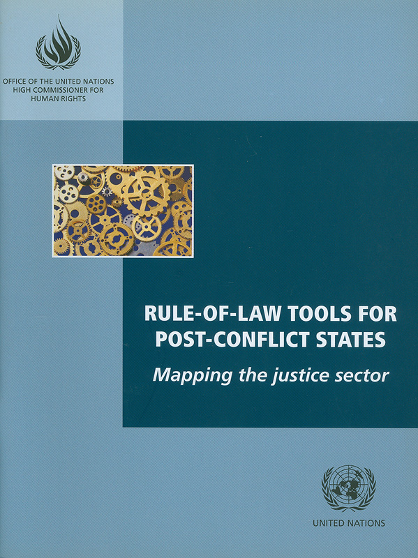Rule-of-law tools for post-conflict states :mapping the justice sector/Office of the United Nations High Commissioner for Human Rights||Rule of law tools for post-conflict states : mapping the justice sector