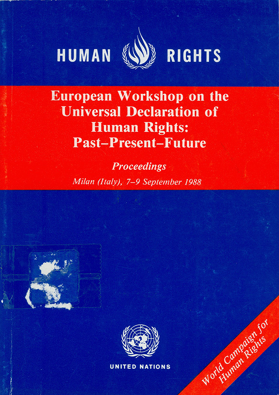 European Workshop on the Universal Declaration of Human Rights :past, present, future :proceedings, Milan, Italy, 7-9 September 1988/United Nations Centre for Human Rights