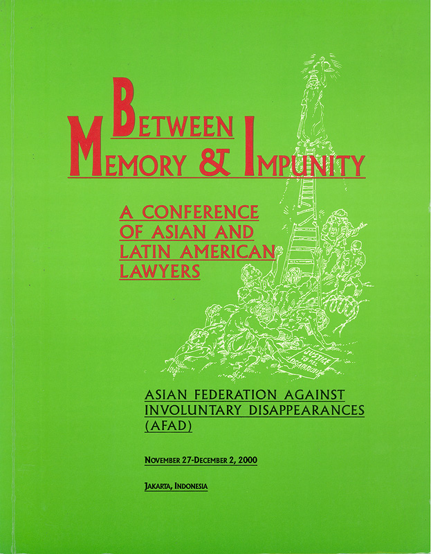 Between memory & impunity :a Conference of Asian and Latin American Lawyers /Asian Federation Against Involuntary Disappearances||Between memory and impunity