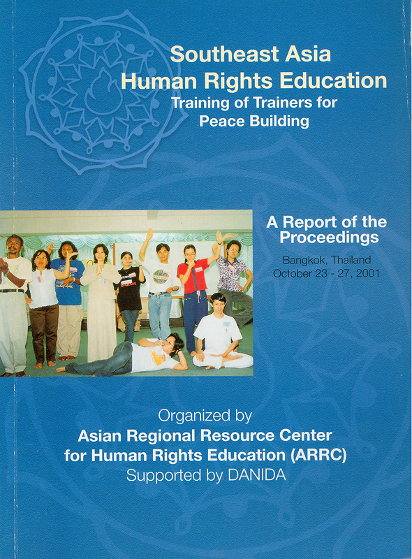 Report on the Southeast Asia human rights education training of trainers for peace building ; Bangkok, Thailand  October 23-27, 2001 /edited By Flore Nguyen, Theresa J. Limpin