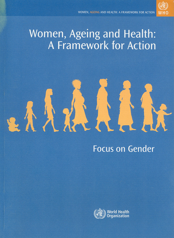 Women, ageing and health :a framework for action : focus on gender /World Health Organization