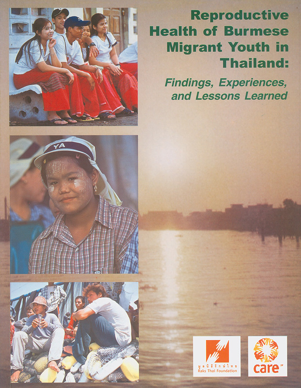 Reproductive health of Burmese migrant youth in Thailand :findings, experiences, and lessons learned /written by Vickie Nopachai