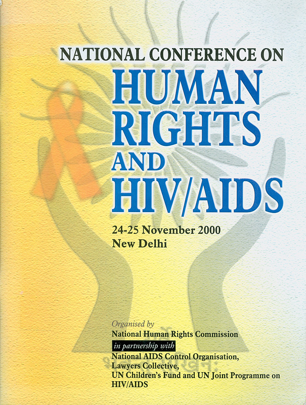 National Conference on Human Rights and HIV/AIDS, New Delhi, 24-25 November, 2000 :report /organised by National Human Rights Commission in partnership with National AIDS Control Organisation ... [et al.]||Human rights and HIV/AIDS
