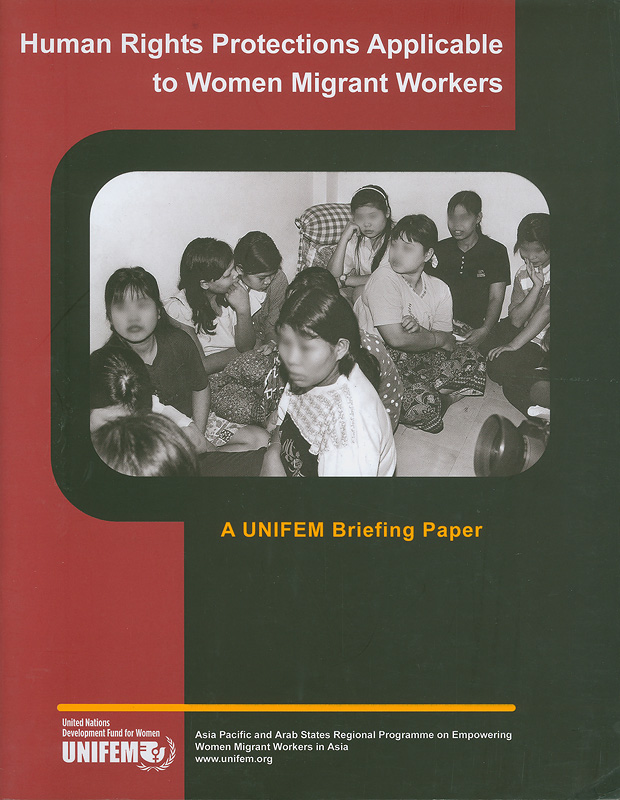 Human rights protections applicable to women migrant workers :a UNIFEM briefing paper /UNIFEM Regional Programme on Empowering Women Migrant Workers in Asia||Roundtable on the Human Rights of Women Migrant Workers under CEDAW, 11 July 2003
