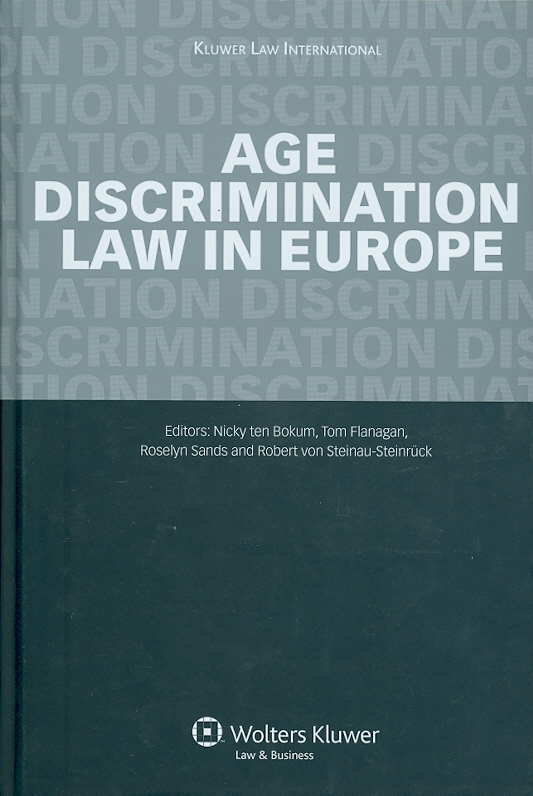 Age discrimination law in Europe /edited by Nicky ten Bokum...[et al.] ; co-ordinated by Paul Bartelings||Age discrimination||European labour law in practice ;v. 2