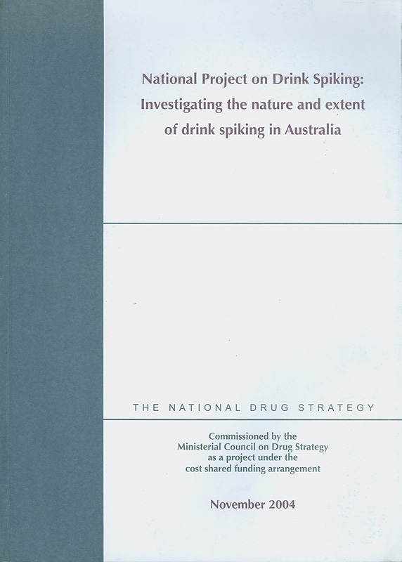 National project on drink spiking :investigating the nature and extent of drink spiking in Australia /prepared by Natalie Taylor, Jeremy Prichard and Kate Charlton||National Drug Strategy