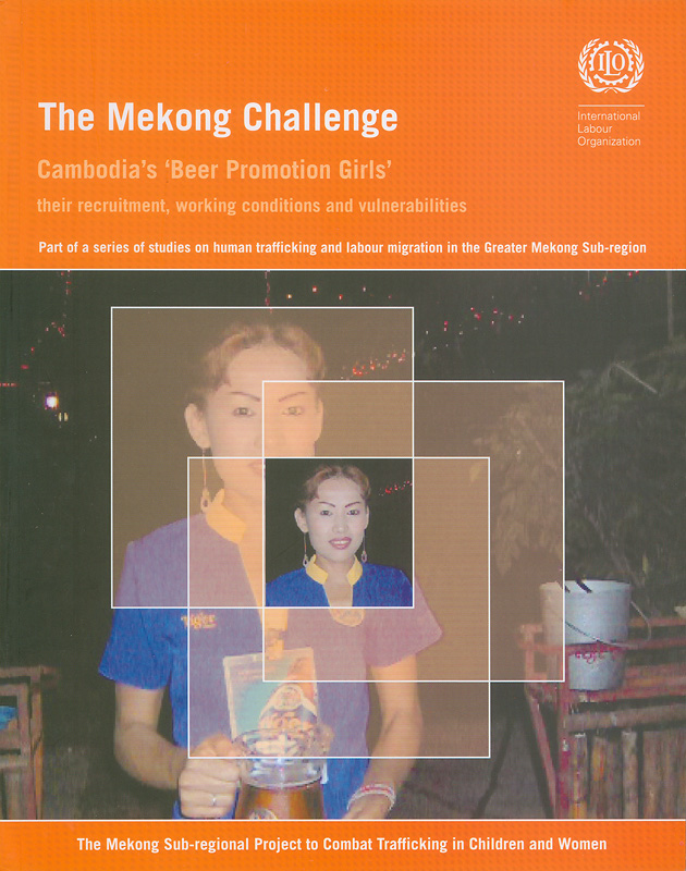 The Mekong challenge :Cambodia's 'Beer promotion girls' : their recruitment, working conditions and vulnerabilities /International Programme on the Elimination of Child Labour||Cambodia's 'Beer promotion girls' : their recruitment, working conditions and vulnerabilities