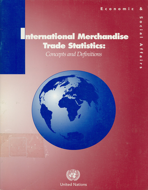 International merchandise trade statistics :concepts and definitions /Department of Economic and Social Affairs,Statistics Division||Studies in methods. Series M ;no. 52, rev. 2