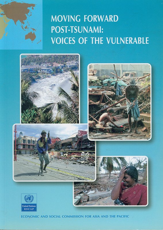Moving forward post-tsunami :voices of the vulnerable /United Nations, Economic and Social Commission for Asia and the Pacific