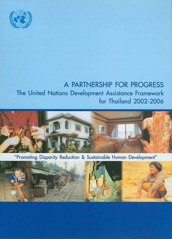 partnership for progress :the United Nations Development Assistance Framework for Thailand, 2002-2006 /United Nations, Country Team in Thailand||Promoting disparity reduction and sustainable human development